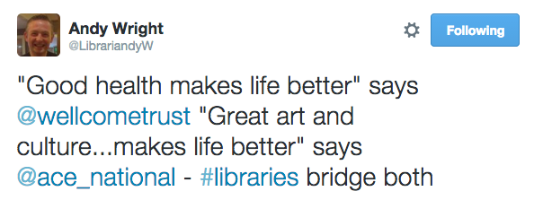 """Good health makes life better"" says @WellcomeTrust, ""Great art and culture makes life better"" says @ace_national - #libraries bridge both"