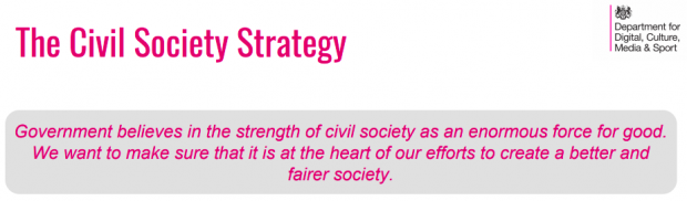 Screenshot from the Civil Society Strategy which says: government believes in the strength of civil society for good. We want to make sure that it is at the heart of our efforts to create a better and fairer society.