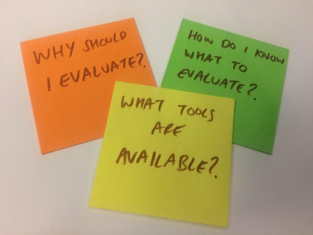 A photo of 3 post it notes which say: why should I evaluate? how do I evaluate? what tools are available?